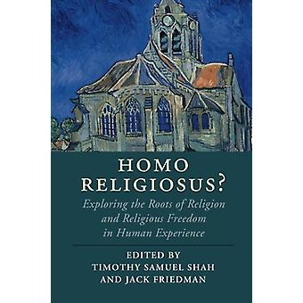 Homo Religiosus? - Exploring the Roots of Religion and Religious Freed