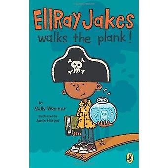 Ellray Jakes Walks the Plank! by Sally Warner - Jamie Harper - 978014