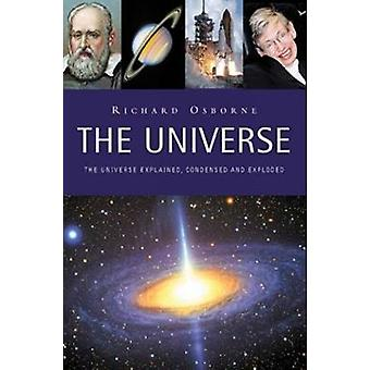 The Universe - Explained - Condensed and Exploded by Richard Osborne -