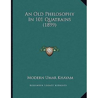 An Old Philosophy in 101 Quatrains (1899) by Modern Umar Khayam - 978
