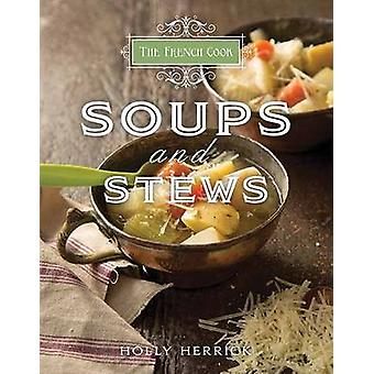 The French Cook - Soups and Stews by Holly Herrick - 9781423635765 Book