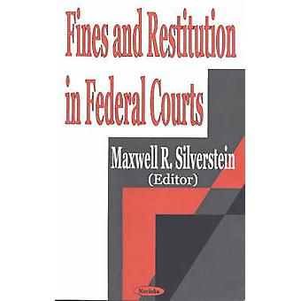 Fines and Restitution in Federal Courts by Maxwell R. Silverstein - 9