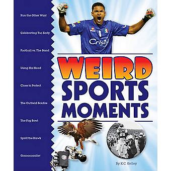 Weird Sports Moments by K C Kelley - 9781609543778 Book