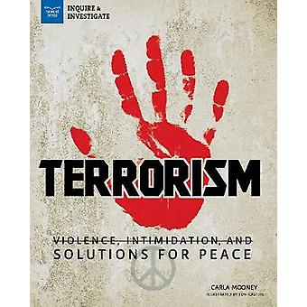 Terrorism - Violence - Intimidation - and Solutions for Peace by Carla