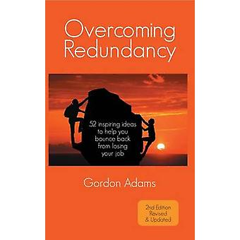 Overcoming Redundancy 52 inspiring ideas to help you  bounce back  from losing your job by Adams & Gordon