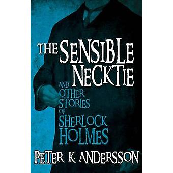 The Sensible Necktie and Other Stories of Sherlock Holmes by Peter Andersson