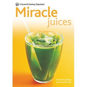 New Pyramid Miracle Juices: Over 50 Juices for a Healthy Life (New Pyramid Paperback): Over 40 Juices for a Healthy Life (Pyramids) (Paperback) by Yabsley Charmaine Cross Amanda