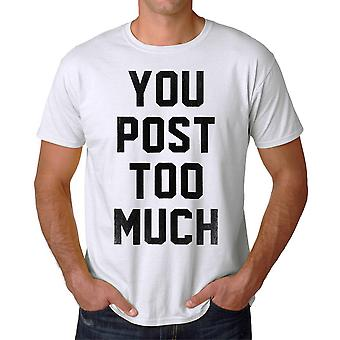 You Post Too Much Graphic Men's White T-shirt