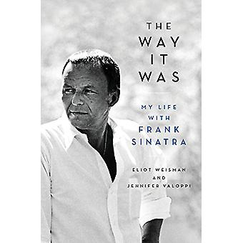 The Way It Was - My Life with Frank Sinatra by Eliot Weisman - 9780316