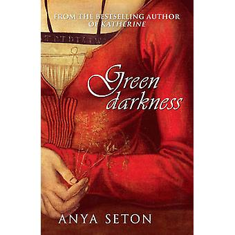 Green Darkness by Anya Seton - 9780340921098 Book