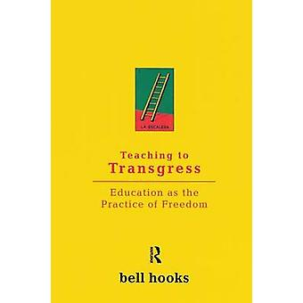 Teaching to Transgress - Education as the Practice of Freedom by Bell