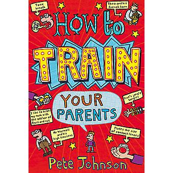 How to Train Your Parents by Pete Johnson - 9780440864394 Book