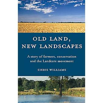 Old Land - New Landscapes - A Story of Farmers - Conservation and the