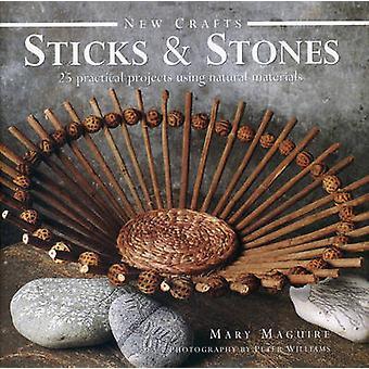 Nouveaux métiers - Sticks and Stones - 25 projets concrets à l'aide de Ma naturelle