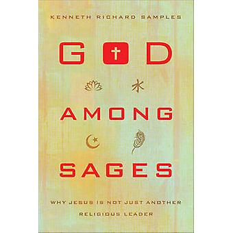 God Among Sages - Why Jesus Is Not Just Another Religious Leader by Ke