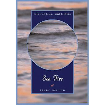 Sea Fire - Tales of Jesus and Fishing by Irene Martin - 9780824521288