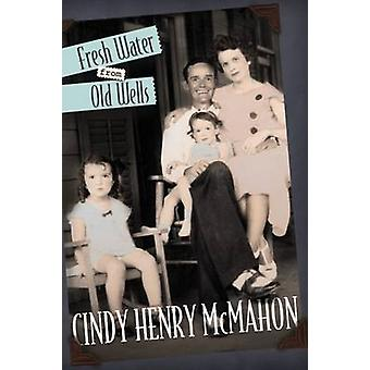 Fresh Water from Old Wells by Cindy Henry McMahon - 9780881465266 Book