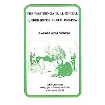 Den västra Bahr al-Ghazal Under brittiskt styre - 1898-1956 av Ahmad Al