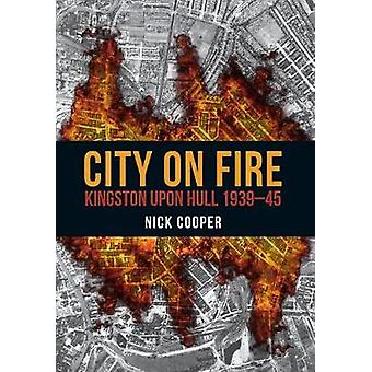 City on Fire - Kingston upon Hull 1939-45 - 9781445672045 Book