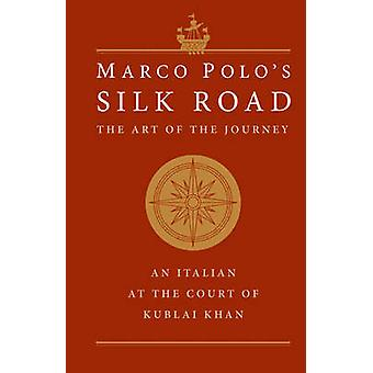 Marco Polo's Silk Road - The Art of the Journey - An Italian at the Co