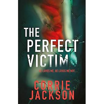 The Perfect Victim - How Far Would You Go For Friendship? by Corrie Ja