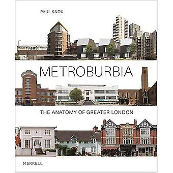 Metroburbia - The Anatomy of Greater London by Paul Knox - 97818589465