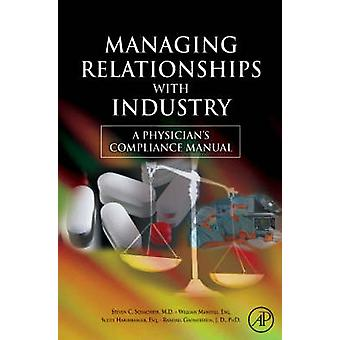 Managing Relationships with Industry A Physicians Compliance Manual by Schachter & Steven C. & MD