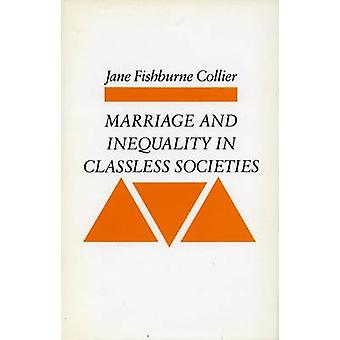 Marriage and Inequality in Classless Societies by Jane Collier - 9780