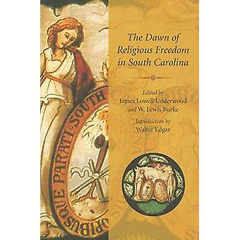 The Dawn of Religious Freedom in South Carolina by James Lowell Under