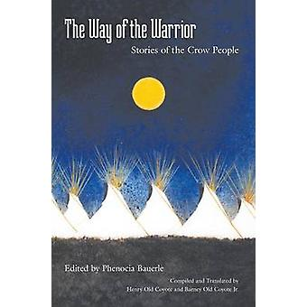 The Way of the Warrior - Stories of the Crow People by Phenocia Bauerl