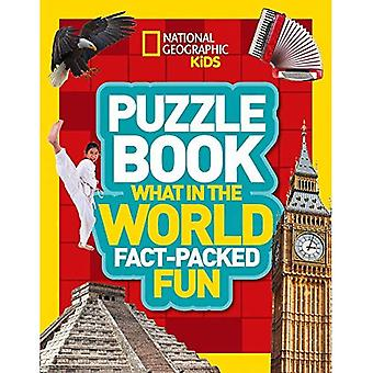 Puzzle Book What in the World: Brain-tickling quizzes, sudokus, crosswords� and wordsearches (National Geographic Kids Puzzle Books) (National Geographic Kids Puzzle Books)
