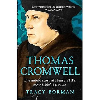 Thomas Cromwell : The Untold Story of plus fidèle serviteur Henry VIII