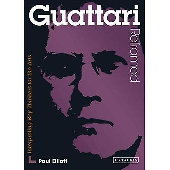 Guattari Reframed: Interpreting Key Thinkers for the Arts (Contemporary Thinkers Reframed)