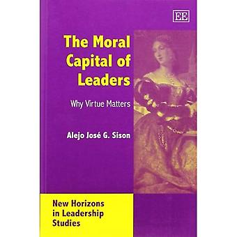 The Moral Capital of Leaders: Why Virtue Matters (New Horizons in Leadership Studies)