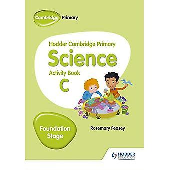 Hodder Cambridge Primary Science Activity Book C Foundation Stage (Hodder Cambridge Primary Science)