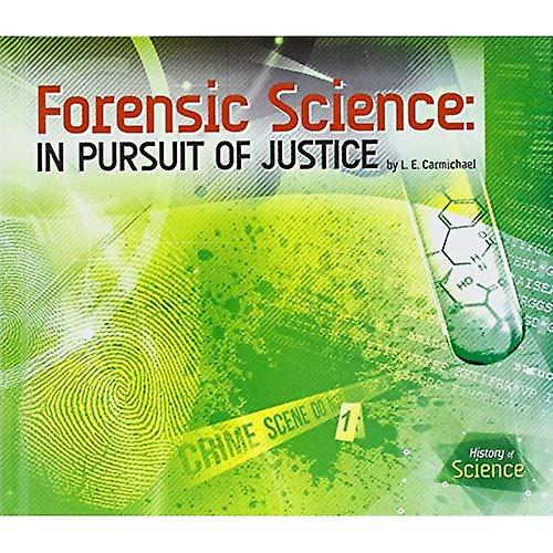 Forensic Science  In Pursuit of Justice (History of Science)