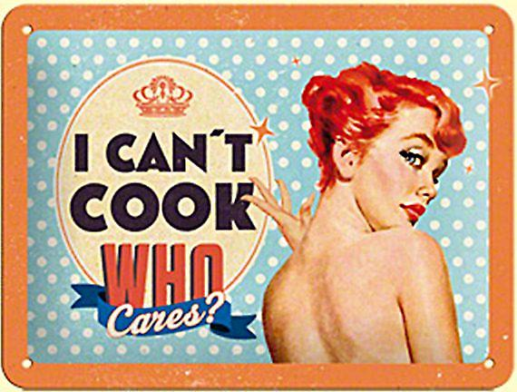 I Can't Cook, Who Cares?  funny metal sign (na 2015)
