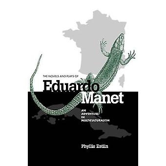 The Novels and Plays of Eduardo Manet An Adventure in Multiculturalism by Zatlin & Phyllis
