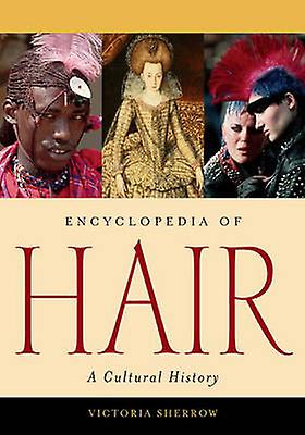 Encyclopedia of Hair A Cultural History by Sherrow & Victoria