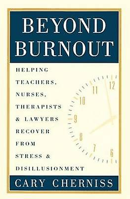 Beyond Burnout Helping Teachers Nurses Therapists and Lawyers Recover from Stress and Disillusionment by Cherniss & Cary