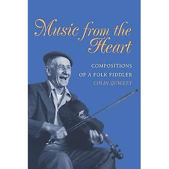 Music from the Heart Compositions of a Folk Fiddler by Quigley & Colin
