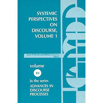 Systemic Perspectives on Discourse Volume 1 Seleced Theoretical Papers from the Ninth International Systemic Workshop by Benson & James