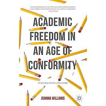 Academic Freedom in an Age of Conformity  Confronting the Fear of Knowledge by Williams & Joanna