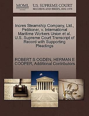 Incres Steamship Company Ltd. Petitioner v. International Maritime Workers Union et al. U.S. Supreme Court Transcript of Record with Supporting Pleadings by OGDEN & ROBERT S