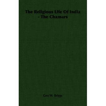 Das religiöse Leben Indiens Chamars von Briggs & Geo W.