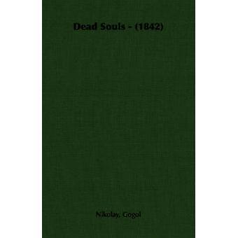 Dead Souls  1842 by Gogol & Nikolay