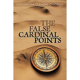 The False Cardinal Points by Uyioghosa Clement Omoruyi & Clement Omoru