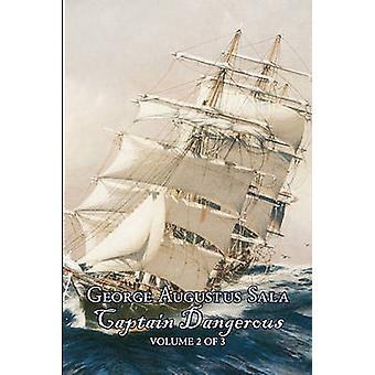 Captain Dangerous Volume 2 of 3 by George Augustus Sala Fiction Action  Adventure by Sala & George Augustus