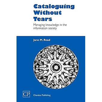 Cataloguing Without Tears Managing Knowledge in the Information Society by Read & Jane