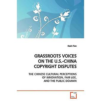 GRASSROOTS VOICES ON THE U.S.CHINA COPYRIGHT  DISPUTES by Tian & Dexin